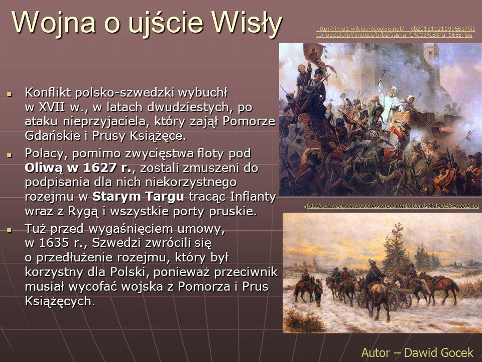 Wojna o ujście Wisły Konflikt polsko-szwedzki wybuchł w XVII w., w latach dwudziestych, po ataku nieprzyjaciela, który zajął Pomorze Gdańskie i Prusy
