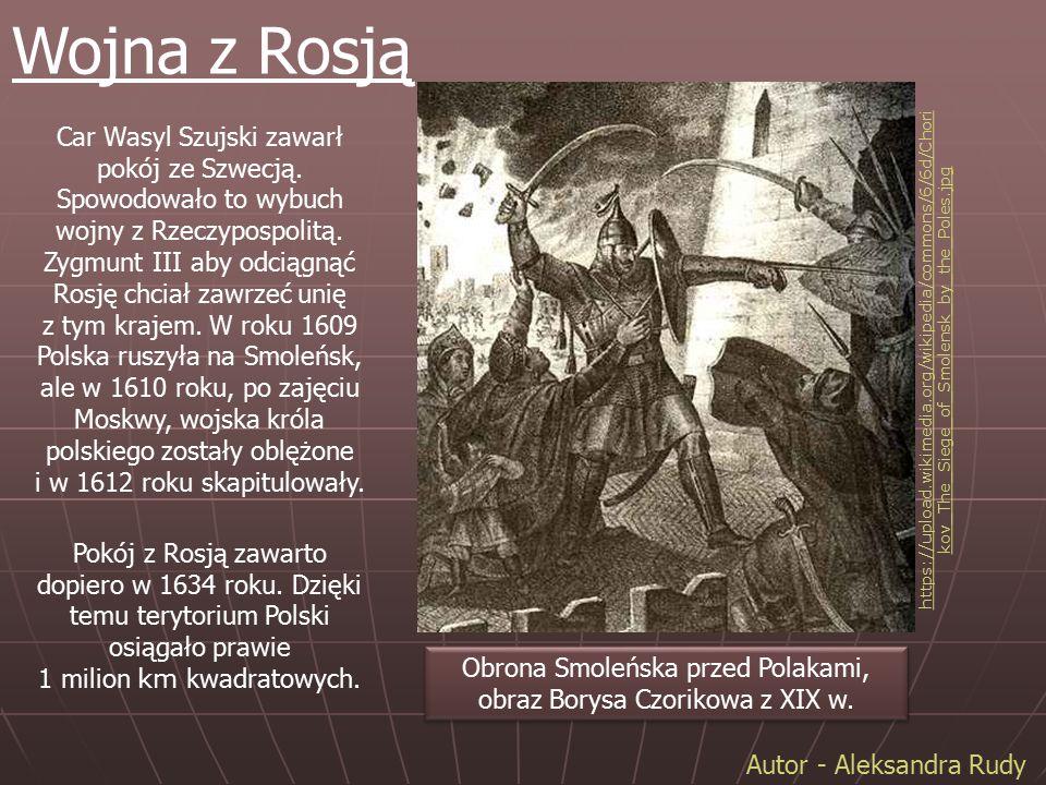 Obrona Smoleńska przed Polakami, obraz Borysa Czorikowa z XIX w. Car Wasyl Szujski zawarł pokój ze Szwecją. Spowodowało to wybuch wojny z Rzeczypospol
