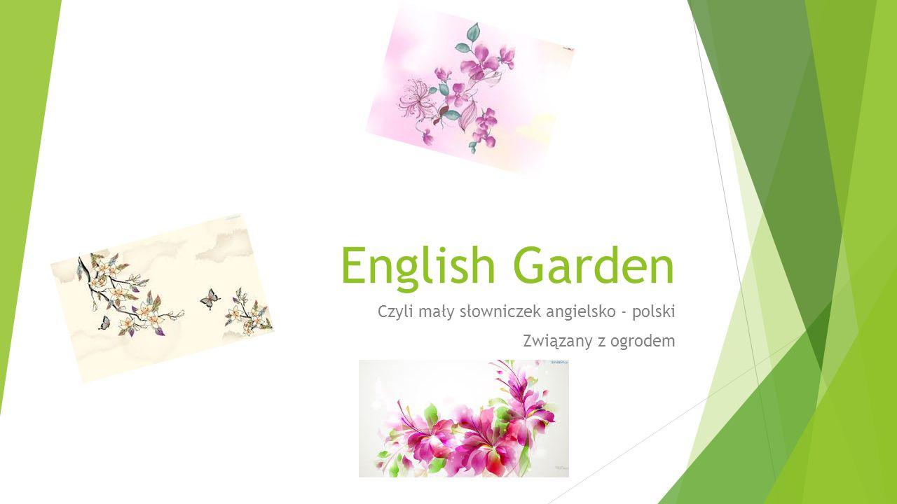 English Garden Czyli mały słowniczek angielsko - polski Związany z ogrodem