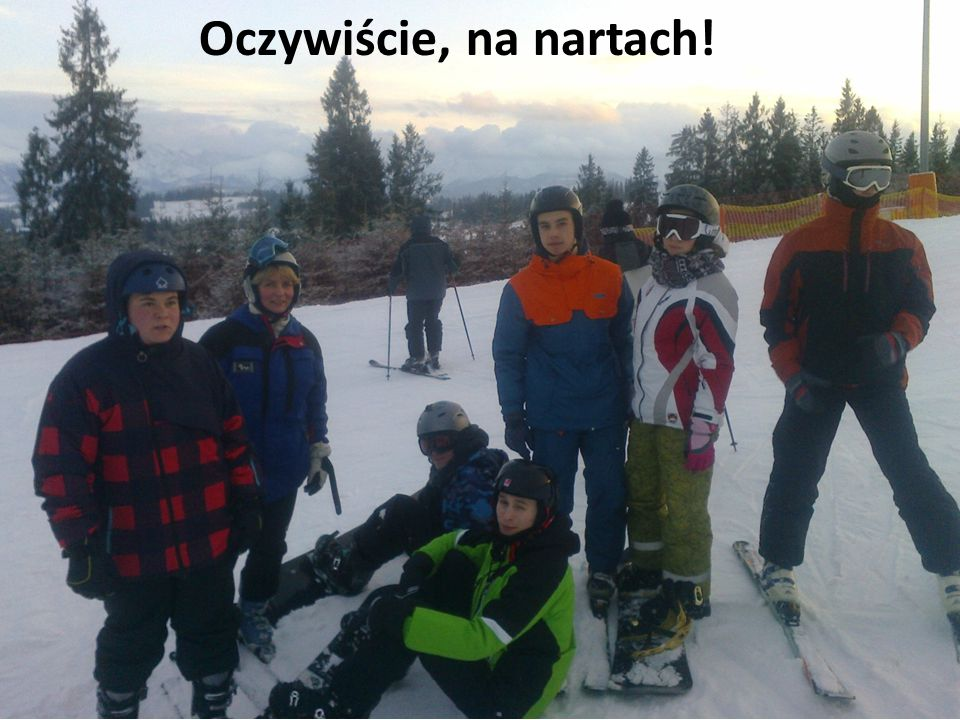 Oczywiście, na nartach!