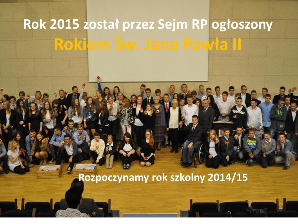 Rok 2015 został przez Sejm RP ogłoszony Rokiem Św. Jana Pawła II Rozpoczynamy rok szkolny 2014/15