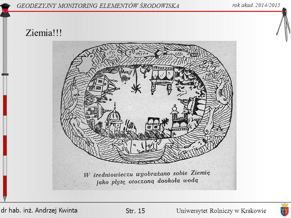 dr hab.inż. Andrzej Kwinta Str. 15 GEODEZYJNY MONITORING ELEMENTÓW ŚRODOWISKA rok akad.