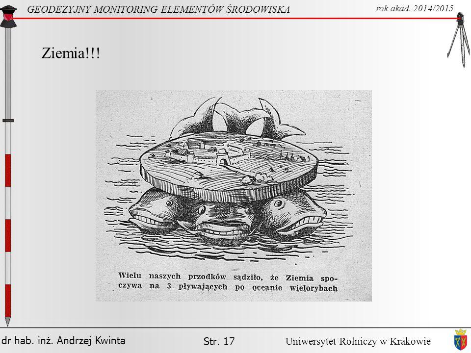 dr hab.inż. Andrzej Kwinta Str. 17 GEODEZYJNY MONITORING ELEMENTÓW ŚRODOWISKA rok akad.