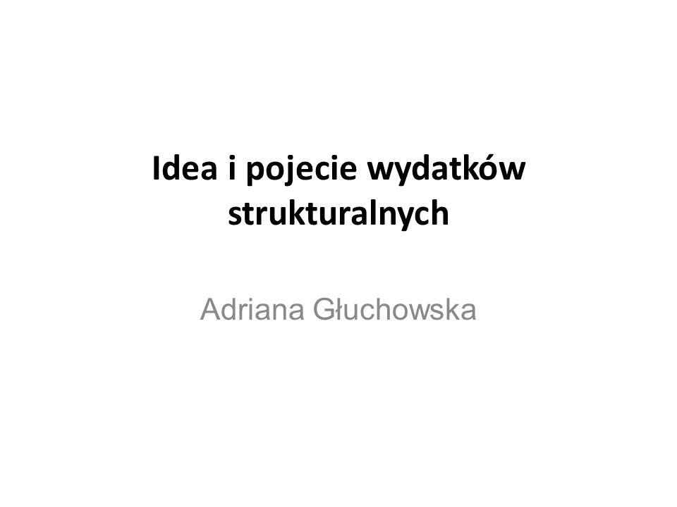Idea i pojecie wydatków strukturalnych Adriana Głuchowska