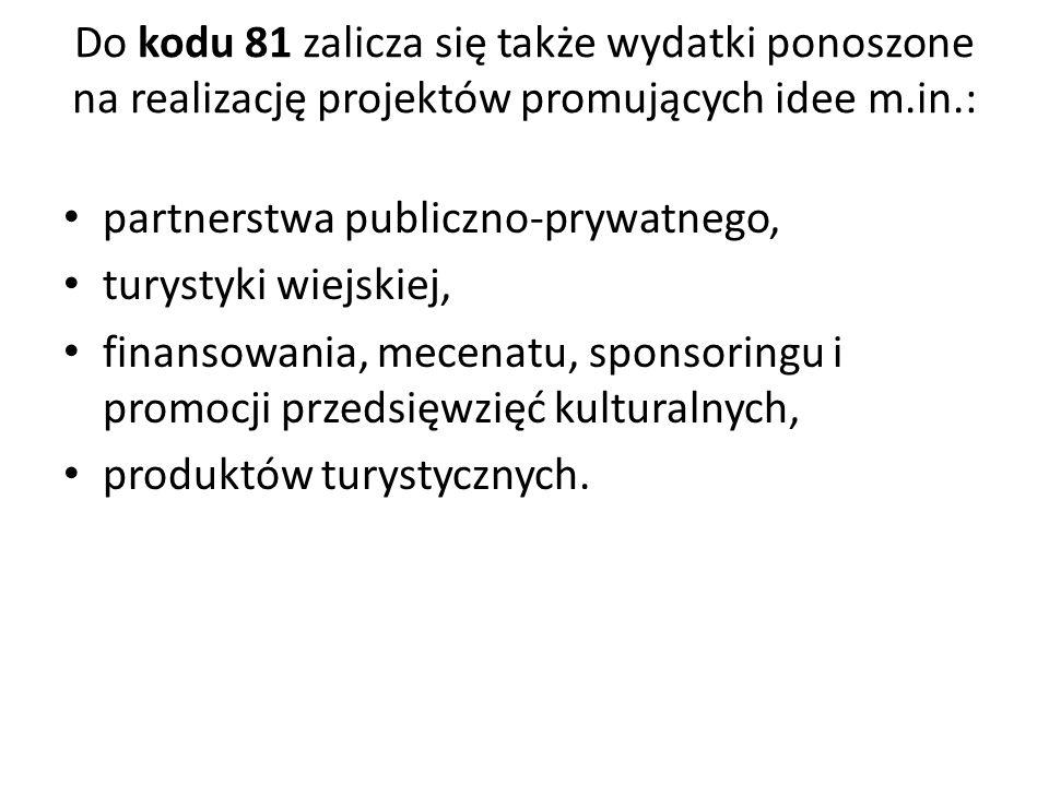 Do kodu 81 zalicza się także wydatki ponoszone na realizację projektów promujących idee m.in.: partnerstwa publiczno-prywatnego, turystyki wiejskiej,