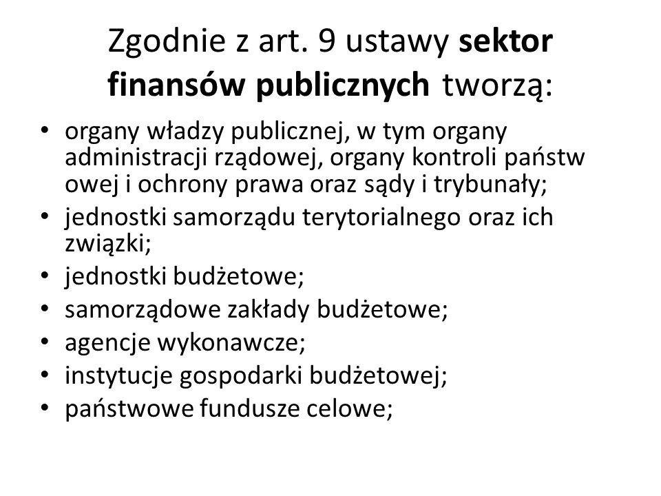 Zgodnie z art. 9 ustawy sektor finansów publicznych tworzą: organy władzy publicznej, w tym organy administracji rządowej, organy kontroli państw owej