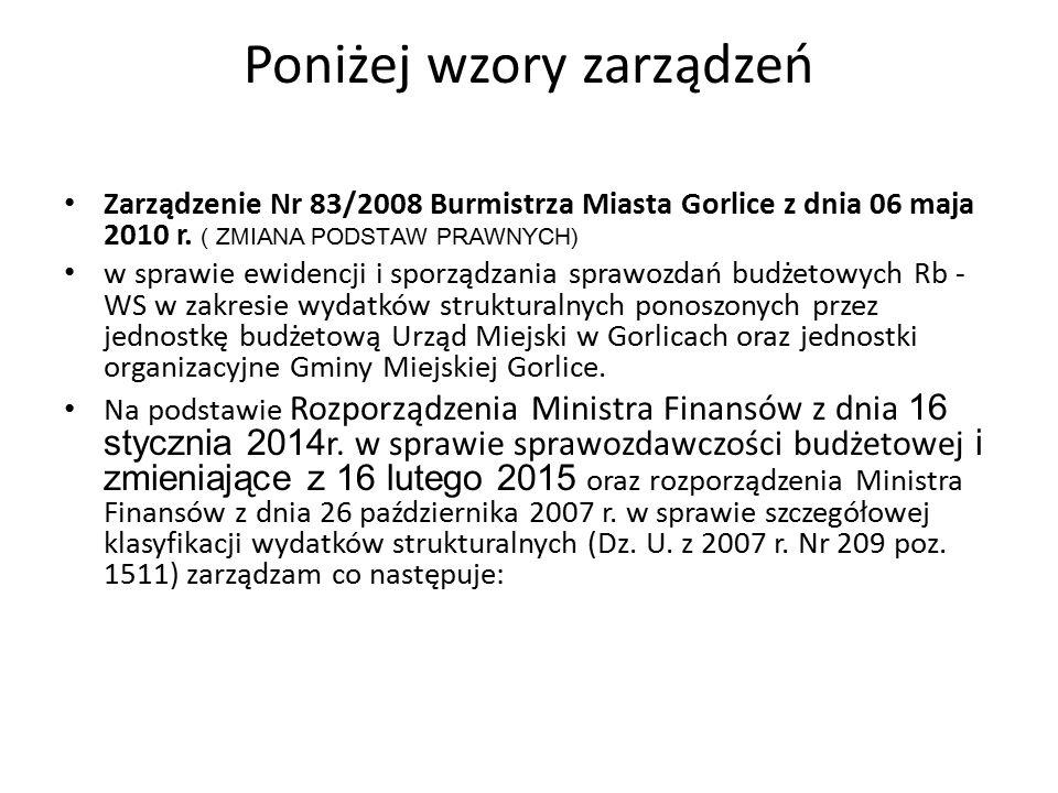 Poniżej wzory zarządzeń Zarządzenie Nr 83/2008 Burmistrza Miasta Gorlice z dnia 06 maja 2010 r. ( ZMIANA PODSTAW PRAWNYCH) w sprawie ewidencji i sporz