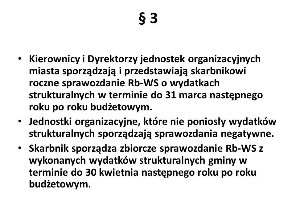 § 3 Kierownicy i Dyrektorzy jednostek organizacyjnych miasta sporządzają i przedstawiają skarbnikowi roczne sprawozdanie Rb-WS o wydatkach strukturaln