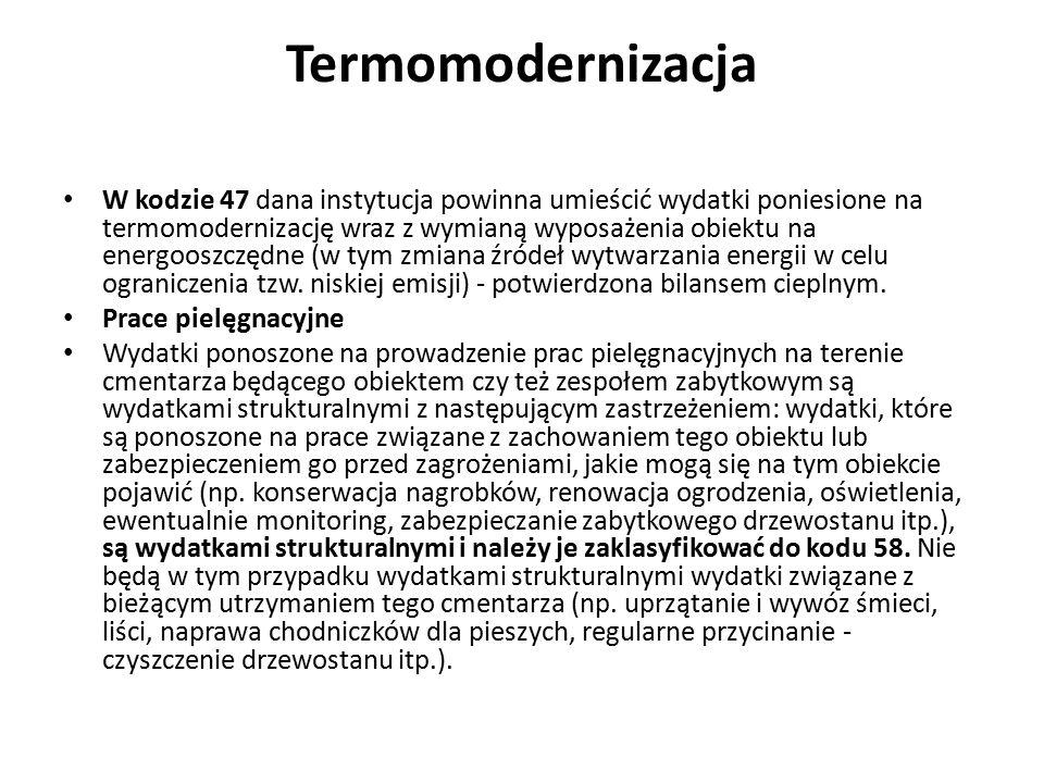 Termomodernizacja W kodzie 47 dana instytucja powinna umieścić wydatki poniesione na termomodernizację wraz z wymianą wyposażenia obiektu na energoosz
