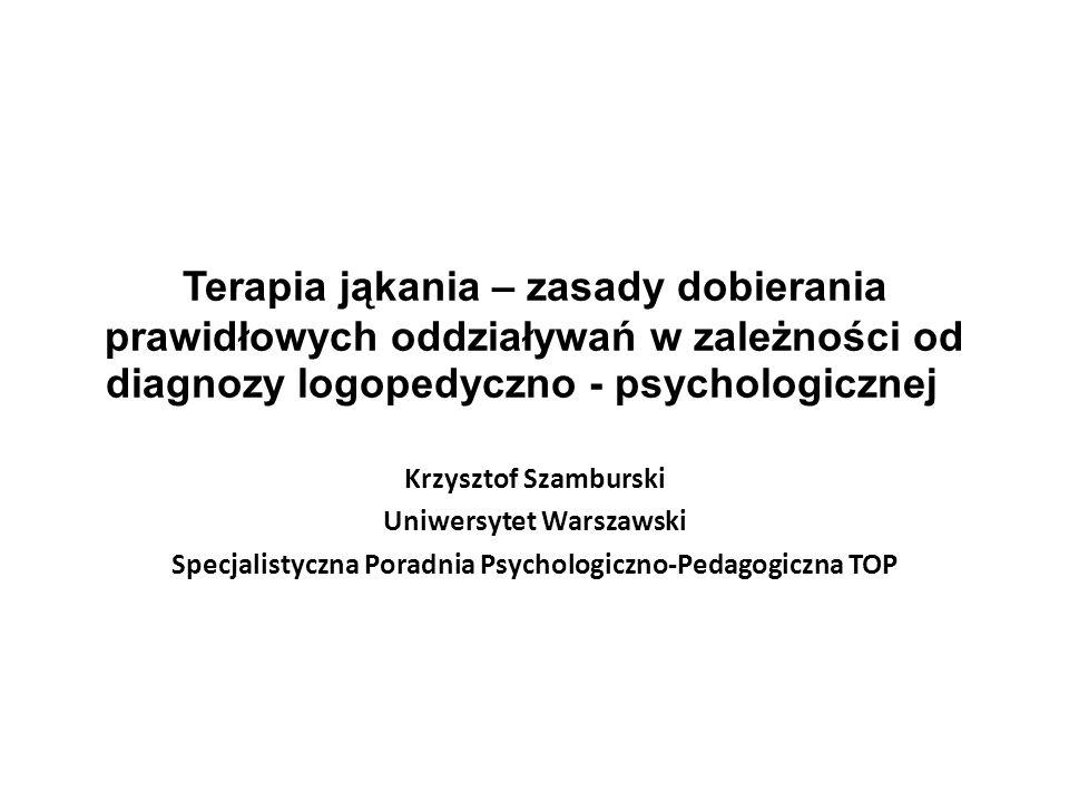 Terapia jąkania – zasady dobierania prawidłowych oddziaływań w zależności od diagnozy logopedyczno - psychologicznej Krzysztof Szamburski Uniwersytet