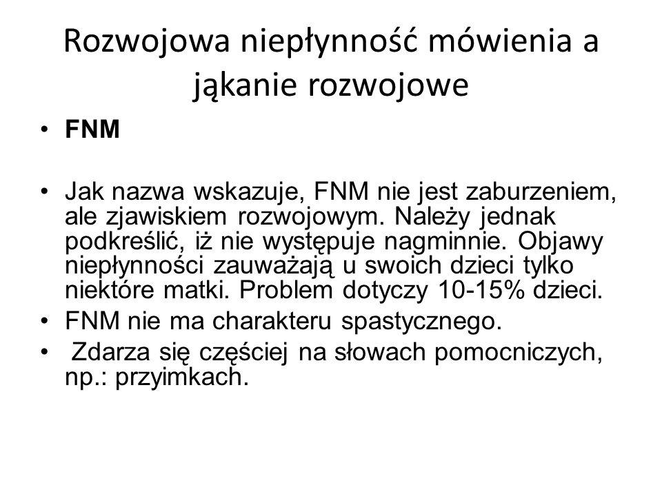 Rozwojowa niepłynność mówienia a jąkanie rozwojowe FNM Jak nazwa wskazuje, FNM nie jest zaburzeniem, ale zjawiskiem rozwojowym. Należy jednak podkreśl