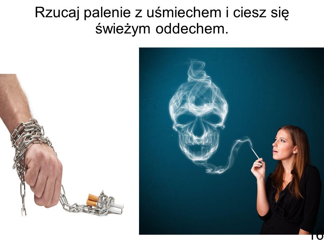 Rzucaj palenie z uśmiechem i ciesz się świeżym oddechem. 16