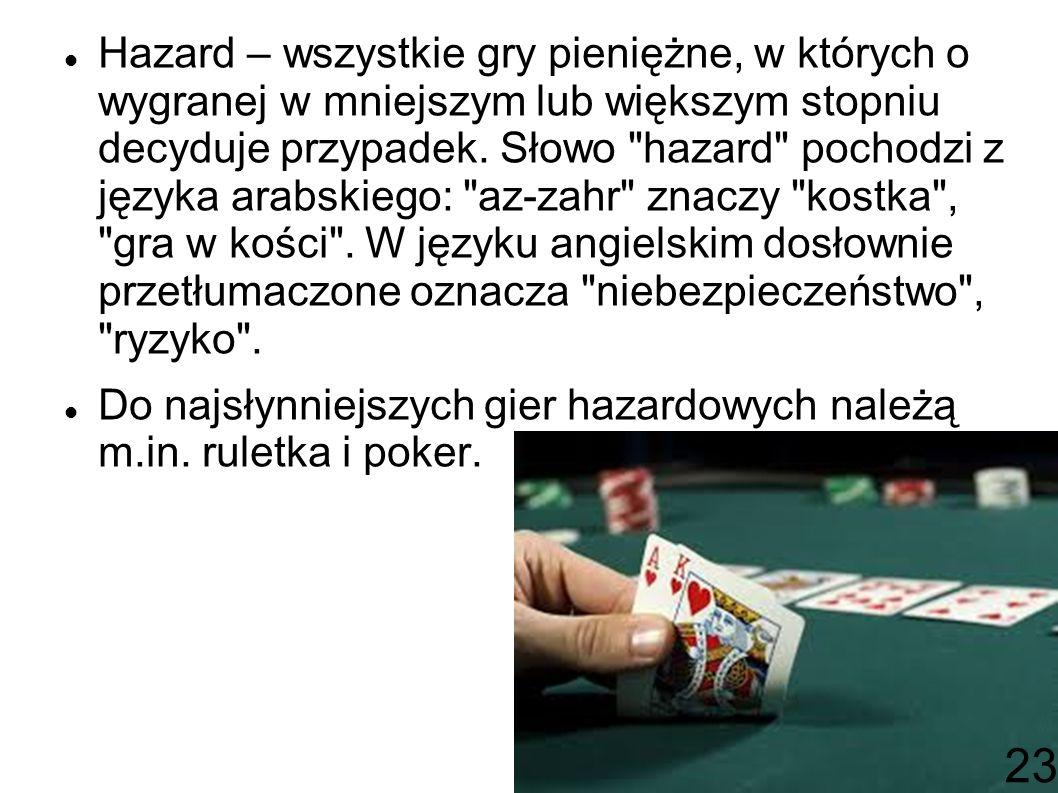 Hazard – wszystkie gry pieniężne, w których o wygranej w mniejszym lub większym stopniu decyduje przypadek.