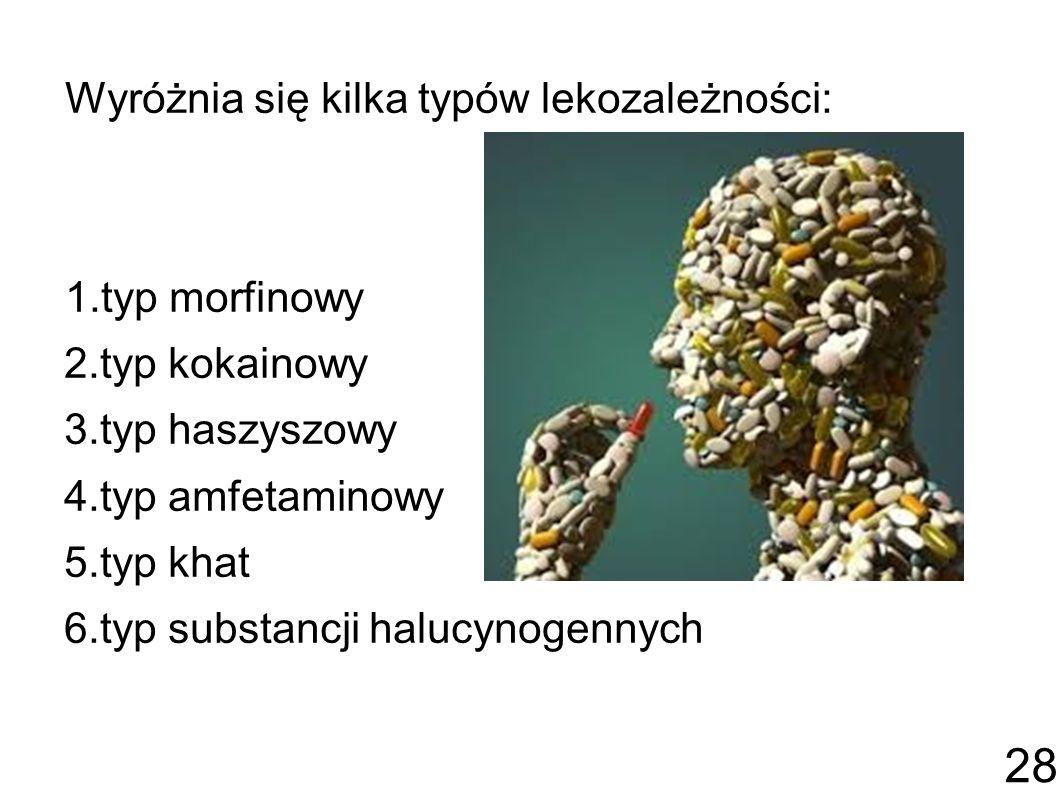 Wyróżnia się kilka typów lekozależności: 1.typ morfinowy 2.typ kokainowy 3.typ haszyszowy 4.typ amfetaminowy 5.typ khat 6.typ substancji halucynogennych 28