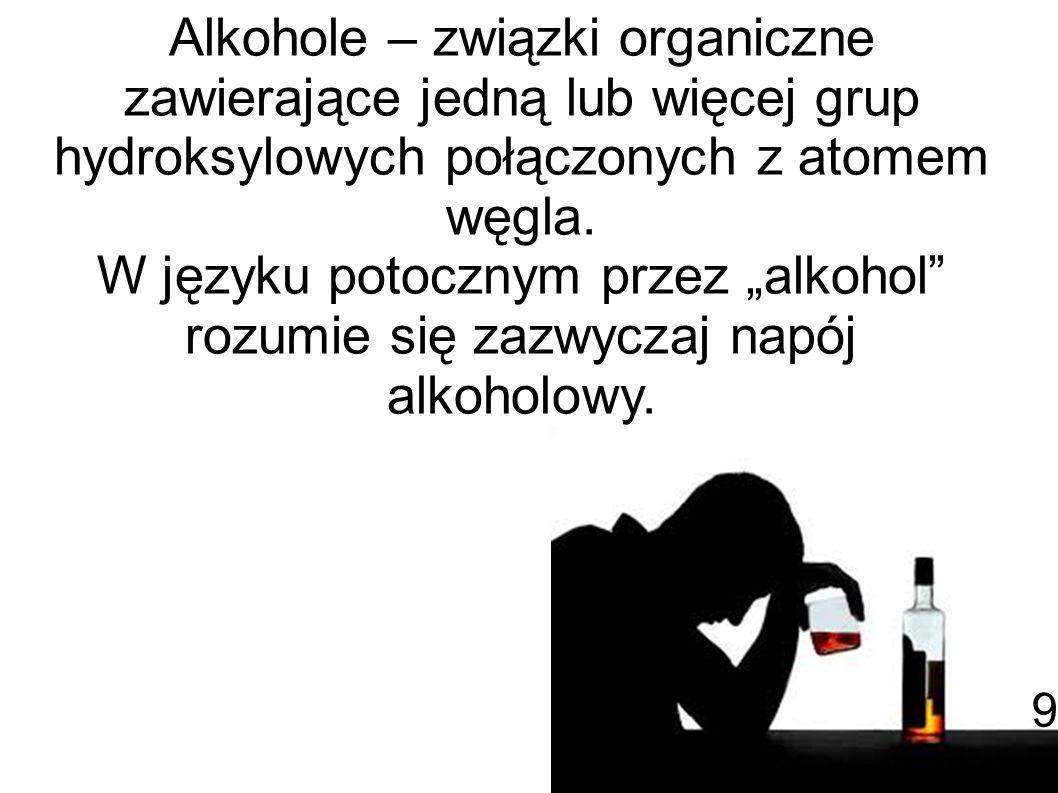 Alkohole – związki organiczne zawierające jedną lub więcej grup hydroksylowych połączonych z atomem węgla.