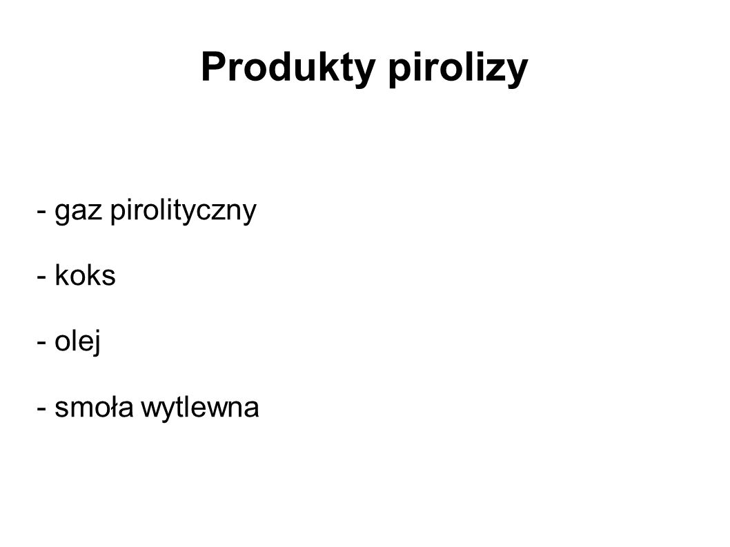 Produkty pirolizy - gaz pirolityczny - koks - olej - smoła wytlewna