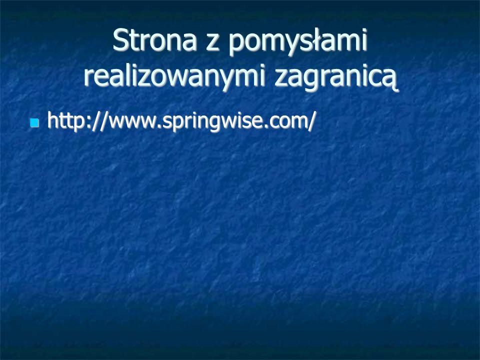 Strona z pomysłami realizowanymi zagranicą http://www.springwise.com/ http://www.springwise.com/