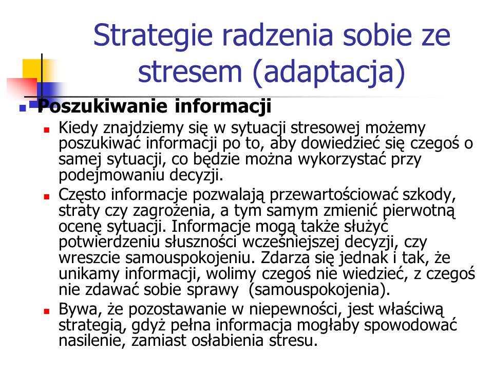 Strategie radzenia sobie ze stresem (adaptacja) Poszukiwanie informacji Kiedy znajdziemy się w sytuacji stresowej możemy poszukiwać informacji po to,
