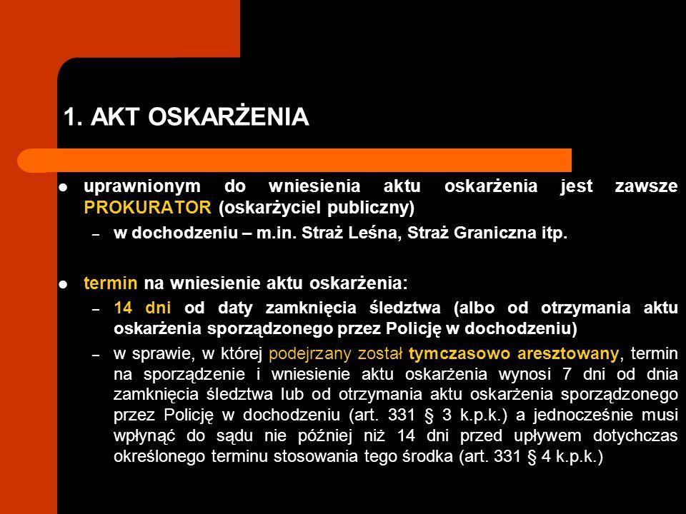 1. AKT OSKARŻENIA uprawnionym do wniesienia aktu oskarżenia jest zawsze PROKURATOR (oskarżyciel publiczny) – w dochodzeniu – m.in. Straż Leśna, Straż
