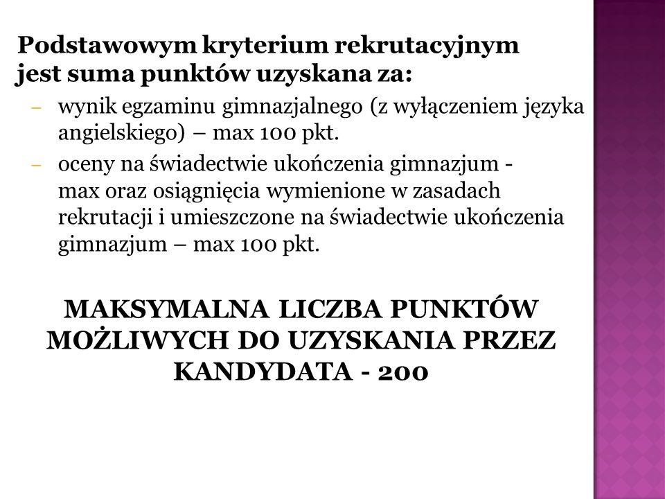 Podstawowym kryterium rekrutacyjnym jest suma punktów uzyskana za: – wynik egzaminu gimnazjalnego (z wyłączeniem języka angielskiego) – max 100 pkt. –