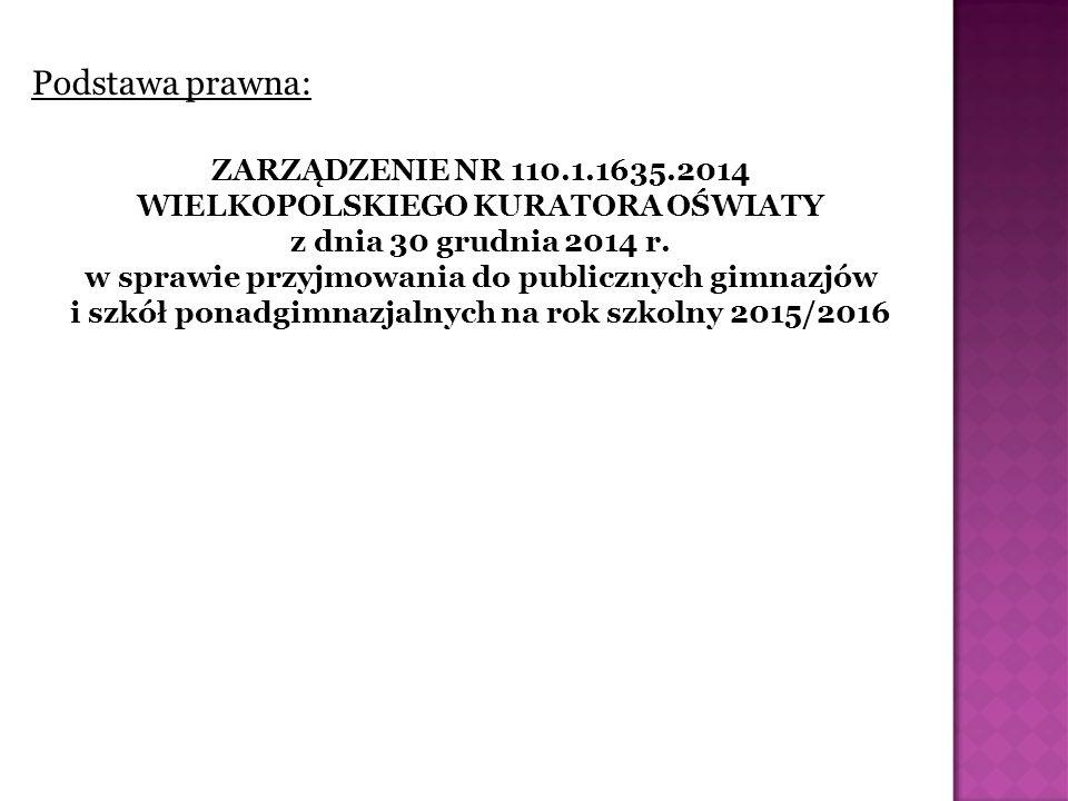 Podstawa prawna: ZARZĄDZENIE NR 110.1.1635.2014 WIELKOPOLSKIEGO KURATORA OŚWIATY z dnia 30 grudnia 2014 r. w sprawie przyjmowania do publicznych gimna