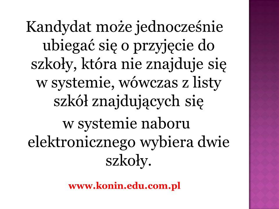 Kandydat może jednocześnie ubiegać się o przyjęcie do szkoły, która nie znajduje się w systemie, wówczas z listy szkół znajdujących się w systemie nab
