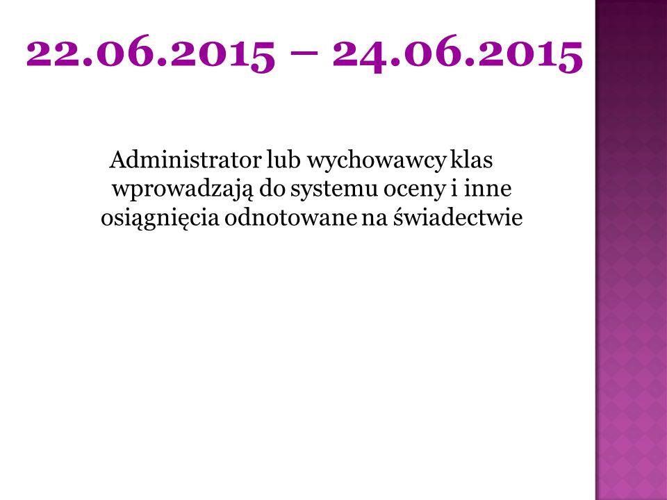 Administrator lub wychowawcy klas wprowadzają do systemu oceny i inne osiągnięcia odnotowane na świadectwie 22.06.2015 – 24.06.2015