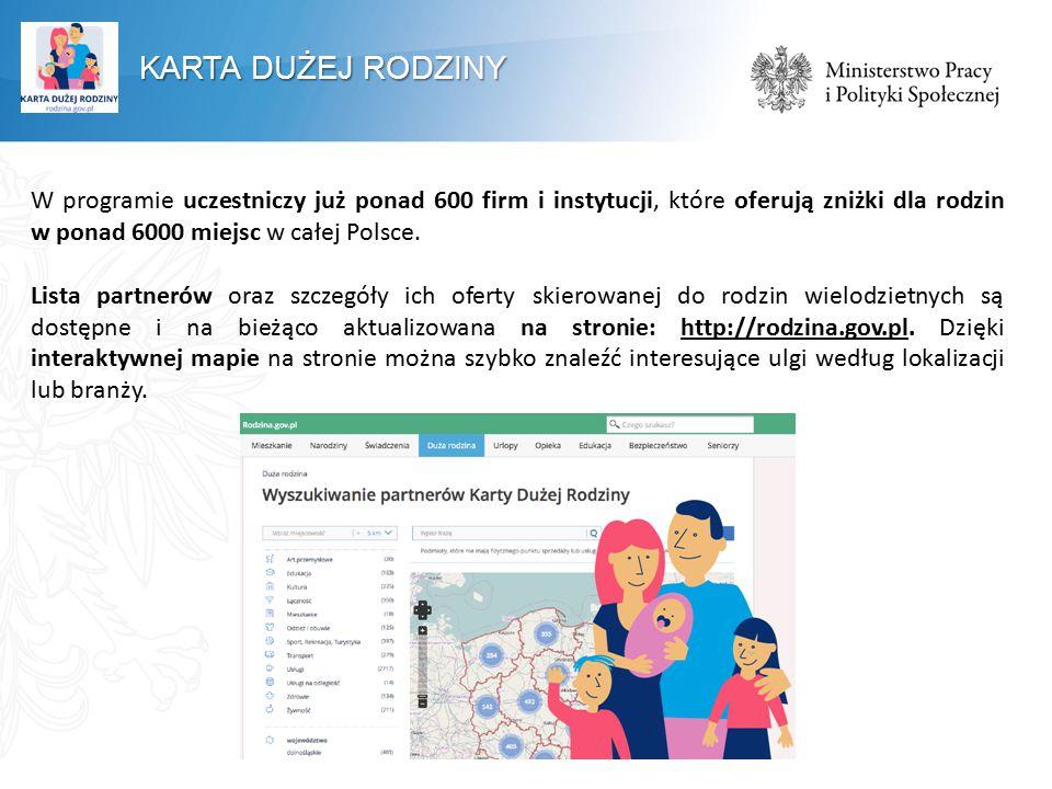 KARTA DUŻEJ RODZINY W programie uczestniczy już ponad 600 firm i instytucji, które oferują zniżki dla rodzin w ponad 6000 miejsc w całej Polsce. Lista