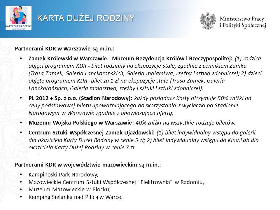 KARTA DUŻEJ RODZINY Partnerami KDR w Warszawie są m.in.: Zamek Królewski w Warszawie - Muzeum Rezydencja Królów i Rzeczypospolitej: (1) rodzice objęci