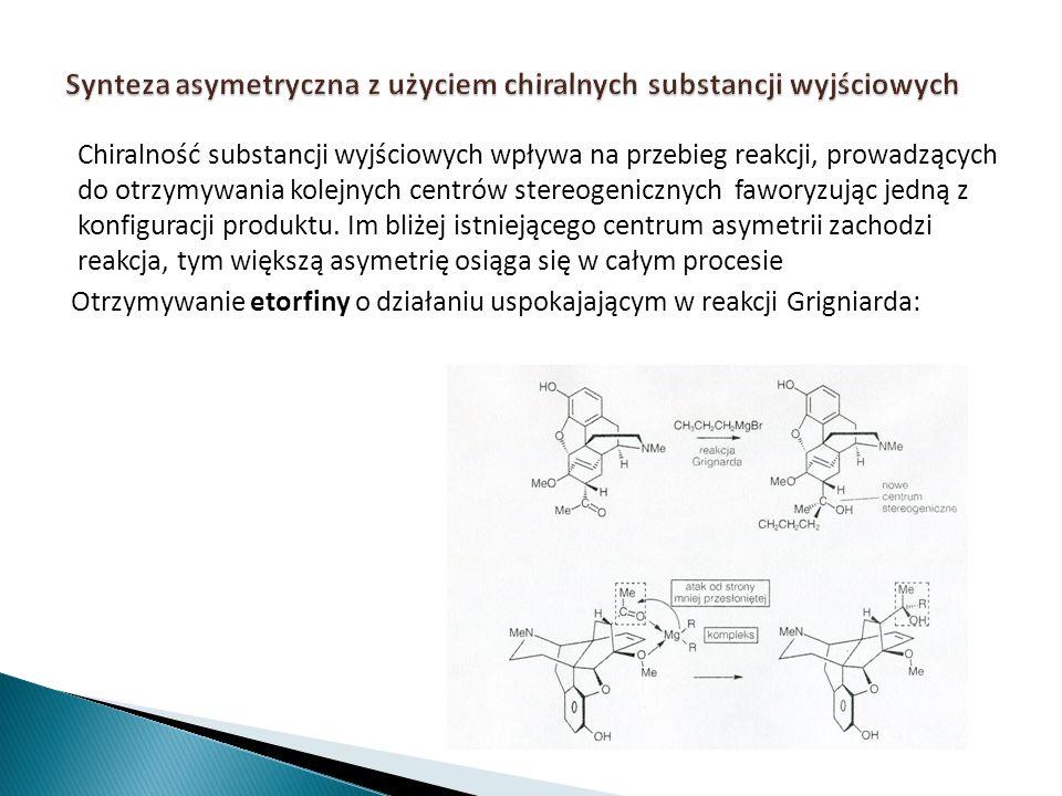 Chiralność substancji wyjściowych wpływa na przebieg reakcji, prowadzących do otrzymywania kolejnych centrów stereogenicznych faworyzując jedną z konf