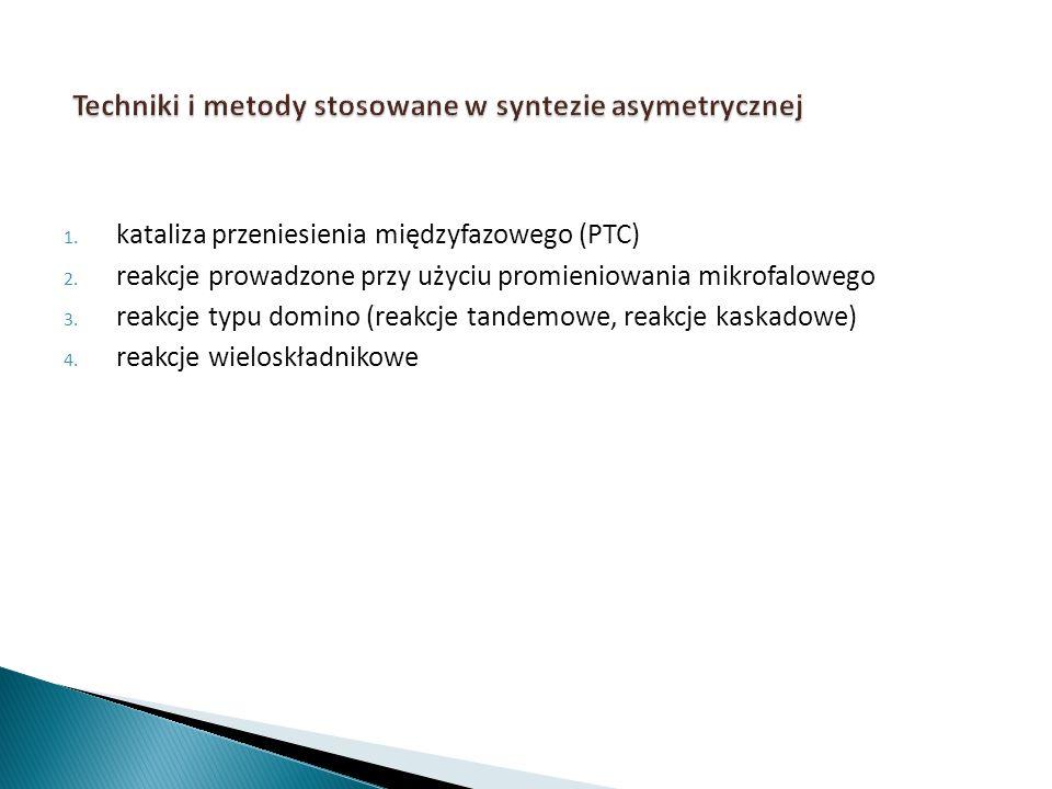 1. kataliza przeniesienia międzyfazowego (PTC) 2. reakcje prowadzone przy użyciu promieniowania mikrofalowego 3. reakcje typu domino (reakcje tandemow