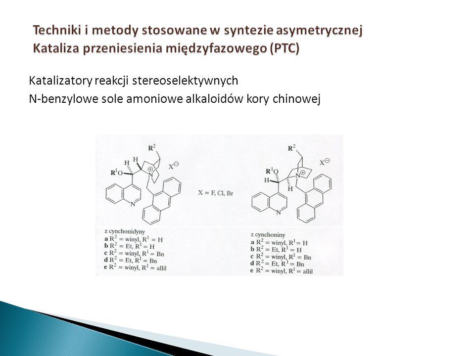 Katalizatory reakcji stereoselektywnych N-benzylowe sole amoniowe alkaloidów kory chinowej
