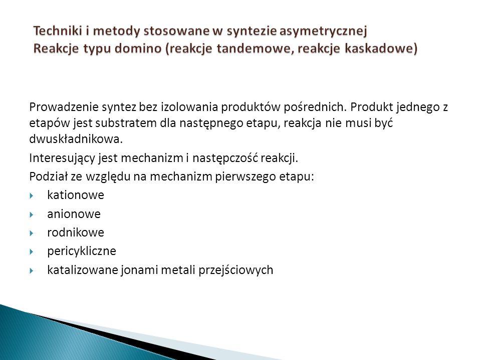 Prowadzenie syntez bez izolowania produktów pośrednich. Produkt jednego z etapów jest substratem dla następnego etapu, reakcja nie musi być dwuskładni