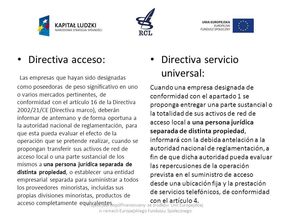 Directiva acceso: Las empresas que hayan sido designadas como poseedoras de peso significativo en uno o varios mercados pertinentes, de conformidad co