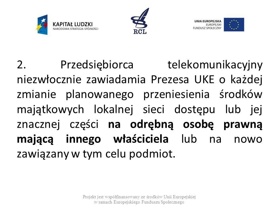 2. Przedsiębiorca telekomunikacyjny niezwłocznie zawiadamia Prezesa UKE o każdej zmianie planowanego przeniesienia środków majątkowych lokalnej sieci