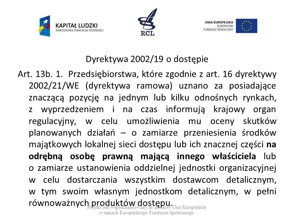 Dyrektywa 2002/19 o dostępie Art. 13b. 1. Przedsiębiorstwa, które zgodnie z art. 16 dyrektywy 2002/21/WE (dyrektywa ramowa) uznano za posiadające znac