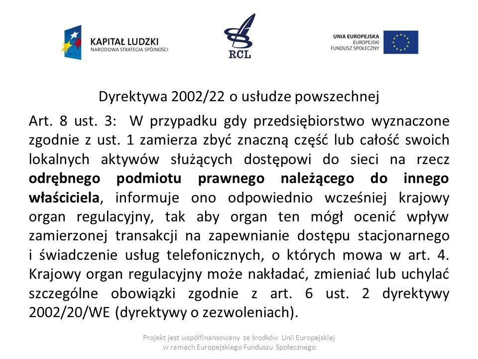 Dyrektywa 2002/22 o usłudze powszechnej Art. 8 ust. 3: W przypadku gdy przedsiębiorstwo wyznaczone zgodnie z ust. 1 zamierza zbyć znaczną część lub ca