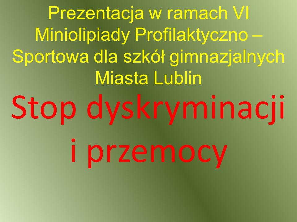 Prezentacja w ramach VI Miniolipiady Profilaktyczno – Sportowa dla szkół gimnazjalnych Miasta Lublin Stop dyskryminacji i przemocy