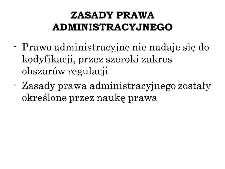 -Prawo administracyjne nie nadaje się do kodyfikacji, przez szeroki zakres obszarów regulacji -Zasady prawa administracyjnego zostały określone przez