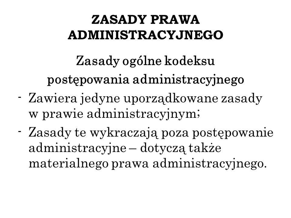ZASADY PRAWA ADMINISTRACYJNEGO Zasady ogólne kodeksu postępowania administracyjnego -Zawiera jedyne uporządkowane zasady w prawie administracyjnym; -Z