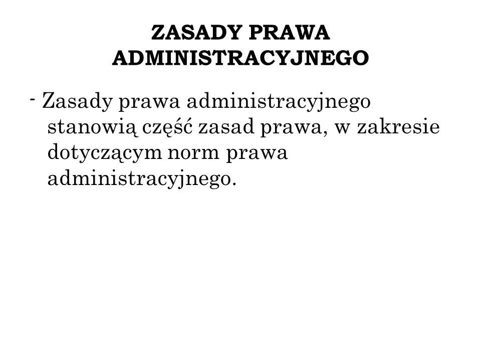 ZASADY PRAWA ADMINISTRACYJNEGO - Zasady prawa administracyjnego stanowią część zasad prawa, w zakresie dotyczącym norm prawa administracyjnego.