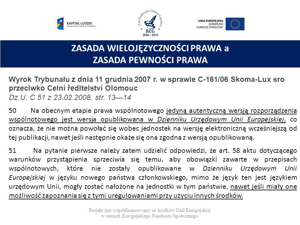 ZASADA WIELOJĘZYCZNOŚCI PRAWA a ZASADA PEWNOŚCI PRAWA Wyrok Trybunału z dnia 11 grudnia 2007 r. w sprawie C-161/06 Skoma-Lux sro przeciwko Celní ředit