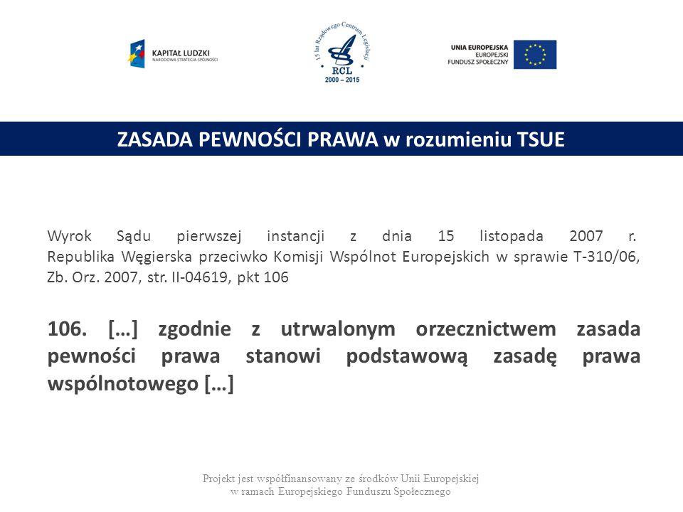 ZASADA PEWNOŚCI PRAWA w rozumieniu TSUE Wyrok Sądu pierwszej instancji z dnia 15 listopada 2007 r. Republika Węgierska przeciwko Komisji Wspólnot Euro