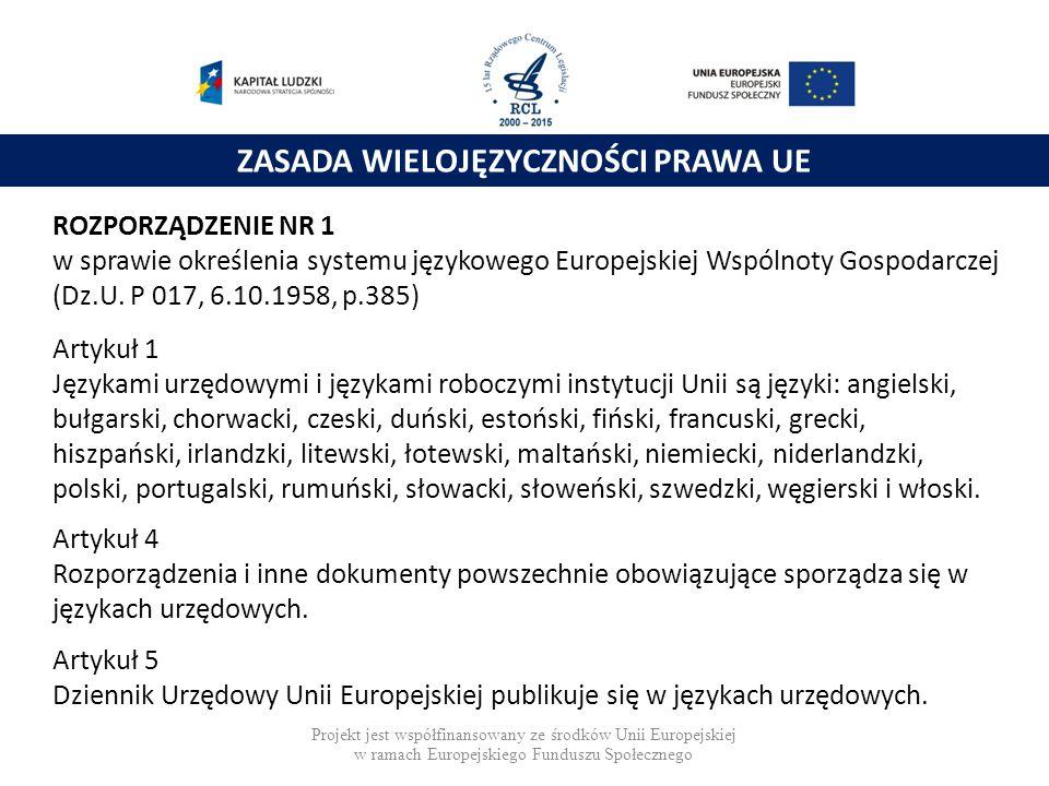 ZASADA WIELOJĘZYCZNOŚCI PRAWA UE ROZPORZĄDZENIE NR 1 w sprawie określenia systemu językowego Europejskiej Wspólnoty Gospodarczej (Dz.U. P 017, 6.10.19