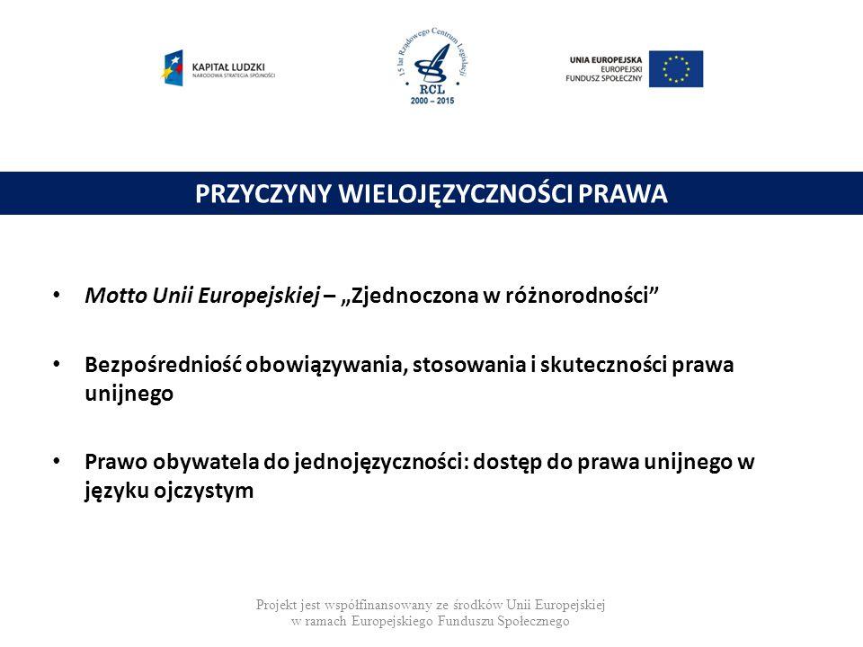 """Motto Unii Europejskiej – """"Zjednoczona w różnorodności Bezpośredniość obowiązywania, stosowania i skuteczności prawa unijnego Prawo obywatela do jednojęzyczności: dostęp do prawa unijnego w języku ojczystym PRZYCZYNY WIELOJĘZYCZNOŚCI PRAWA Projekt jest współfinansowany ze środków Unii Europejskiej w ramach Europejskiego Funduszu Społecznego"""
