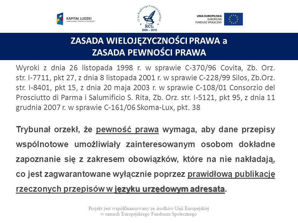 ZASADA WIELOJĘZYCZNOŚCI PRAWA a ZASADA PEWNOŚCI PRAWA Wyroki z dnia 26 listopada 1998 r. w sprawie C ‑ 370/96 Covita, Zb. Orz. str. I ‑ 7711, pkt 27,