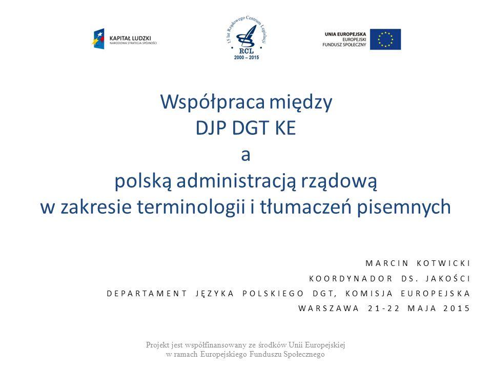 Współpraca między DJP DGT KE a polską administracją rządową w zakresie terminologii i tłumaczeń pisemnych MARCIN KOTWICKI KOORDYNADOR DS.