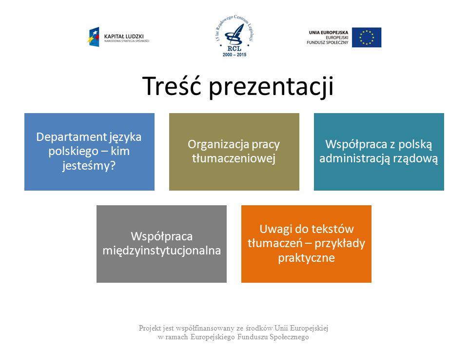 Treść prezentacji Projekt jest współfinansowany ze środków Unii Europejskiej w ramach Europejskiego Funduszu Społecznego Departament języka polskiego – kim jesteśmy.