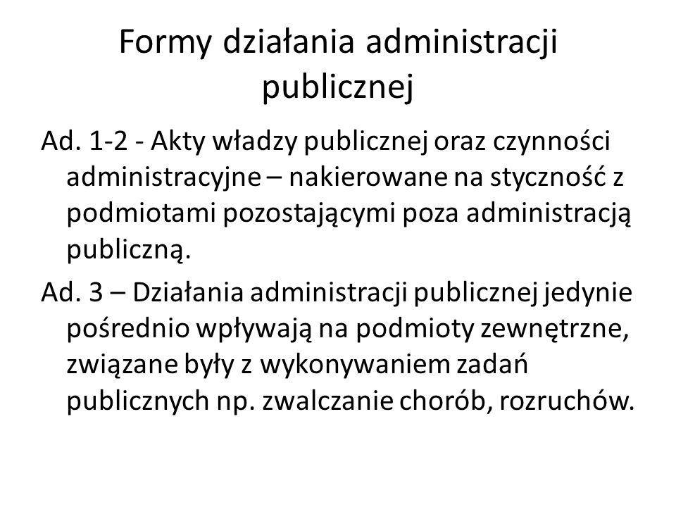Formy działania administracji publicznej Ad. 1-2 - Akty władzy publicznej oraz czynności administracyjne – nakierowane na styczność z podmiotami pozos