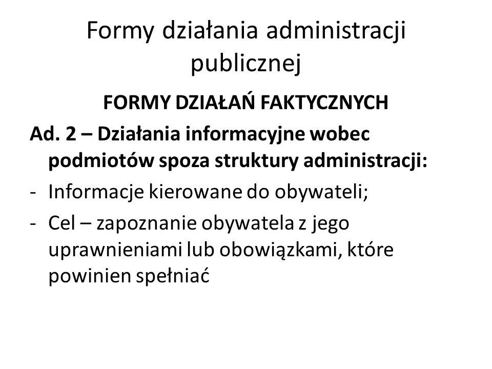 Formy działania administracji publicznej FORMY DZIAŁAŃ FAKTYCZNYCH Ad. 2 – Działania informacyjne wobec podmiotów spoza struktury administracji: -Info